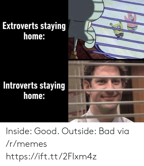 Bad, Memes, and Good: Extroverts staying  home:  Introverts staying  home: Inside: Good. Outside: Bad via /r/memes https://ift.tt/2FIxm4z