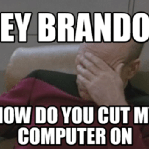 ey brando ow do you cut m computer on 16125140 ✅ 25 best memes about computer facepalm meme computer facepalm