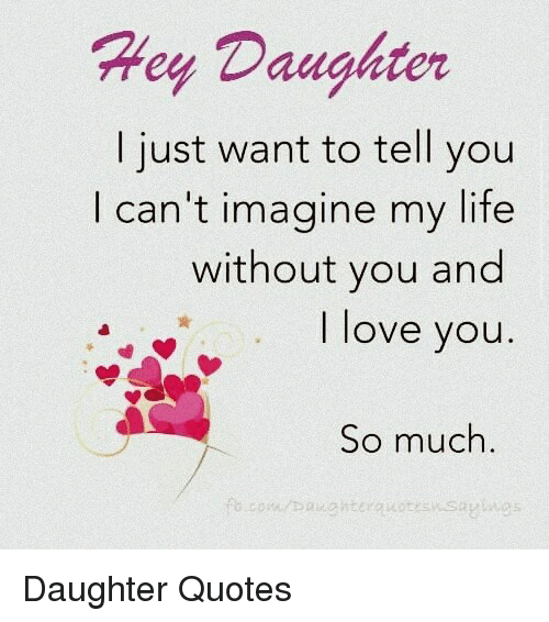 Ey Daughter I Just Want To Tell You I Cant Imagine My Life Without