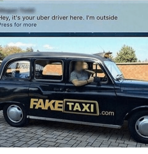 Fake Uber And Taxi Ey Its Your Uber Driver Here I
