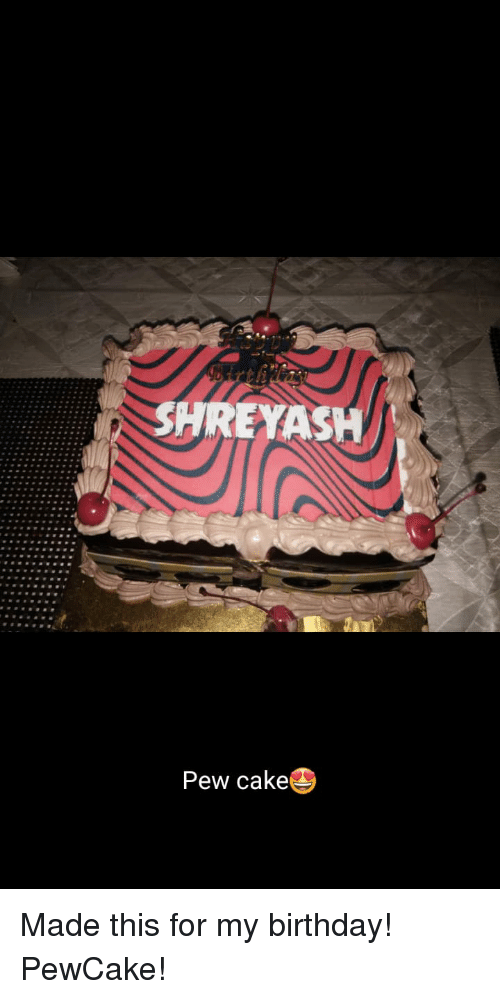 Eyash Pew Cake Birthday Meme On Me Me