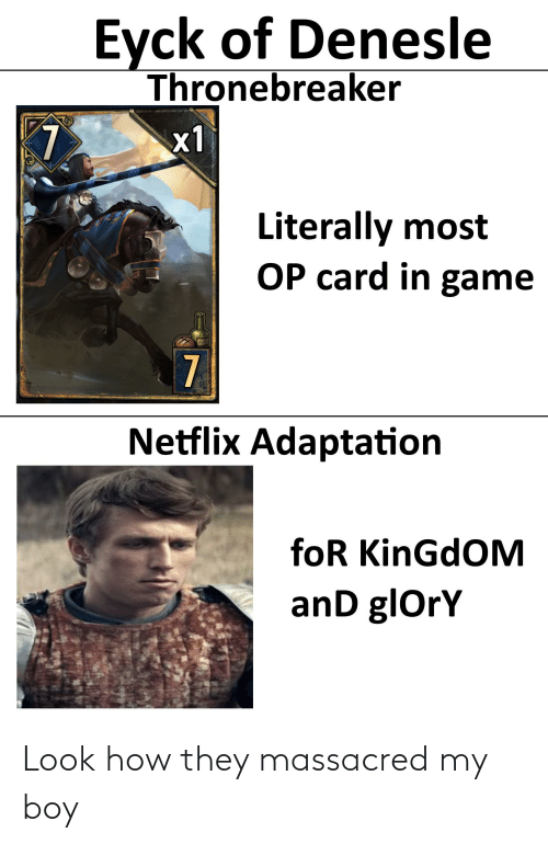 Netflix, Reddit, and Game: Eyck of Denesle  Thronebreaker  x1  Literally most  OP card in game  7  Netflix Adaptation  foR KinGdOM  anD glOrY Look how they massacred my boy