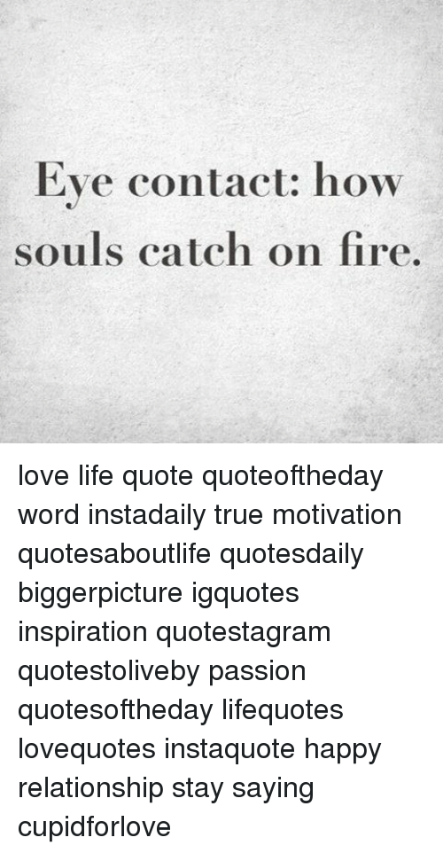 Eye Contact How Souls Catch On Fire Love Life Quote Quoteoftheday