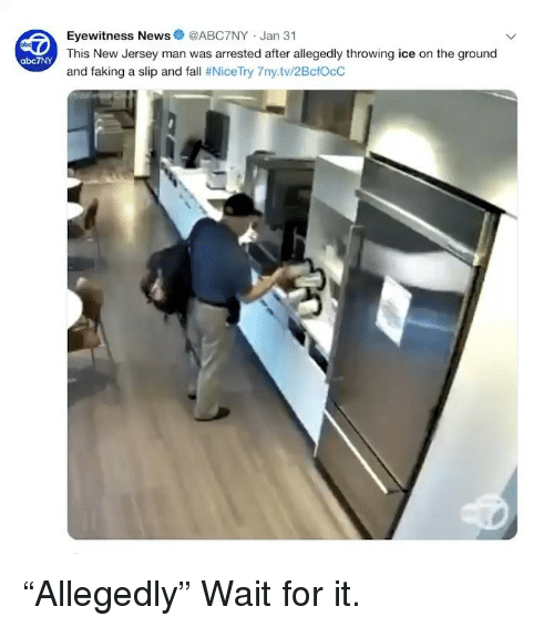 """Fall, Funny, and News: Eyewitness News@ABC7NY Jan 31  This New Jersey man was arrested after allegedly throwing ice on the ground  and faking a slip and fall # NiceTry 7ny.tv/2BctOcC  abc7NY """"Allegedly"""" Wait for it."""