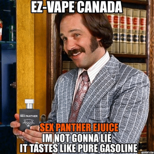 Sex, Vape, and Canada: EZ-VAPE CANADA  SEX PANTHER  IM NOT GONNA LIE  TTASTES LIKE PURE GASOLINE  ADDTEXT.COM