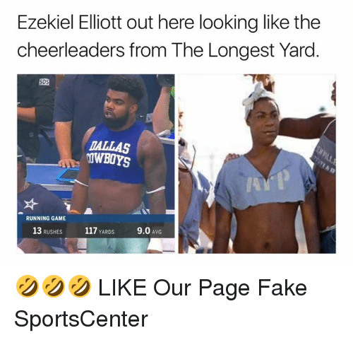 Fake, SportsCenter, and Game: Ezekiel Elliott out here looking like the  cheerleaders from The Longest Yard.  SDS  ALLAS  OWBOYS  RUNNING GAME  13 RUSHES  117 YARDS  9.0 AVG 🤣🤣🤣  LIKE Our Page Fake SportsCenter