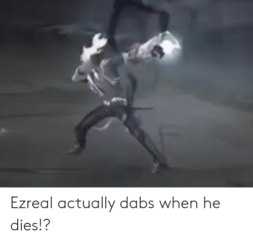 Ezreal Actually Dabs When He Dies!? | the Dab Meme on ME ME