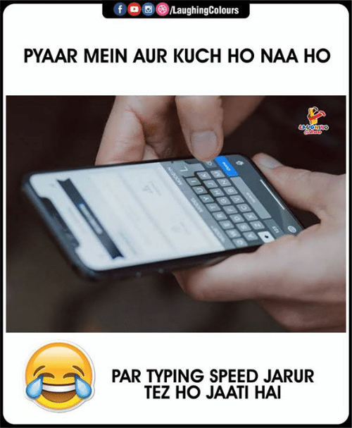 Indianpeoplefacebook, Speed, and Typing Speed: f。画③/LaughingColours  PYAAR MEIN AUR KUCH HO NAA HO  爪  PAR TYPING SPEED JARUR  TEZ HO JAATI HAI