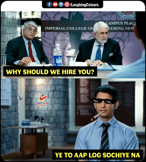College, Indianpeoplefacebook, and Log: f 0 ,()/LaughingColours  CAMPUS PLAC  ERINGNEW  MPERIAL COLLEGE OF  WHY SHOULD WE HIRE YOU?  LAUGHING  YE TO AAP LOG SOCHIYE NA