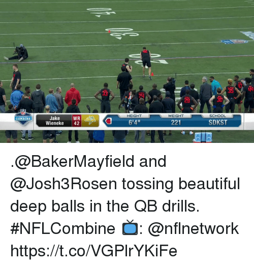 "Beautiful, Memes, and School: F 25  3D  HEIGHT  WEIGHT  SCHOOL  WR  Wieneke 42  06'4""  Jake  221  SDKST  COMBINE .@BakerMayfield and @Josh3Rosen tossing beautiful deep balls in the QB drills. #NFLCombine  📺: @nflnetwork https://t.co/VGPlrYKiFe"
