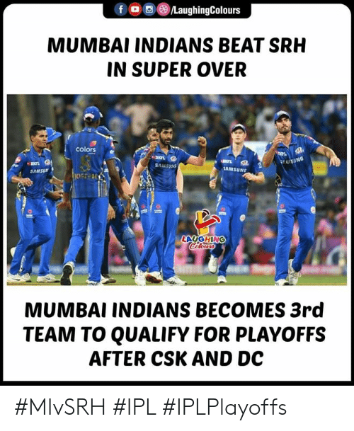 Indianpeoplefacebook, Ipl, and Super: f (8)/LaughingColours  MUMBAI INDIANS BEAT SRH  IN SUPER OVER  colors e  Snusoas  AMSUNG  SAMSur  LAUGHING  MUMBAI INDIANS BECOMES 3rd  TEAM TO QUALIFY FOR PLAYOFFS  AFTER CSK AND DC #MIvSRH #IPL #IPLPlayoffs