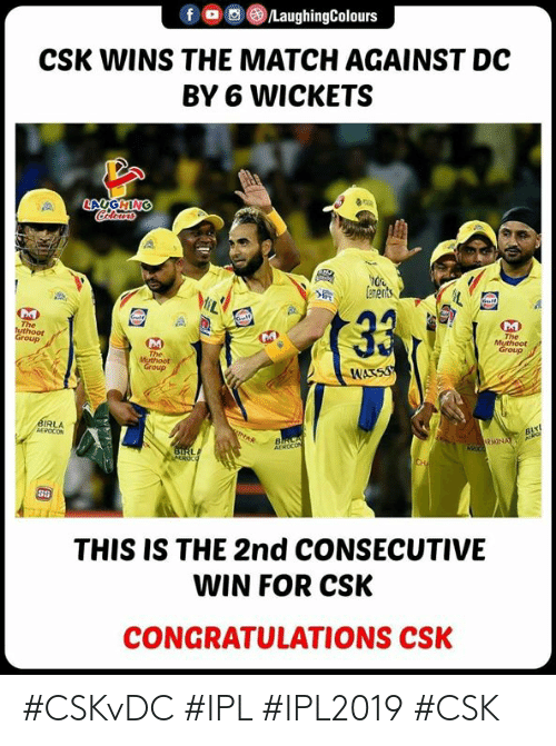 Congratulations, Match, and Indianpeoplefacebook: f a @)/LaughingColours  CSK WINS THE MATCH AGAINST DC  BY 6 WICKETS  UGH  The  The  DA  Group  WAKS  RLA  85  THIS IS THE 2nd CONSECUTIVE  WIN FOR CSK  CONGRATULATIONS CSK #CSKvDC #IPL #IPL2019 #CSK