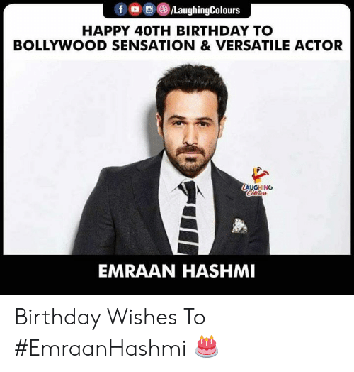 Birthday, Happy, and Bollywood: f a ()/LaughingColours  HAPPY 40TH BIRTHDAY TO  BOLLYWOOD SENSATION & VERSATILE ACTOR  AUGHING  EMRAAN HASHMI Birthday Wishes To #EmraanHashmi 🎂