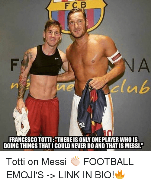 f c b ko francesco totti thereis only one player 14061428 f c b ko francesco totti thereis only one player who is doing