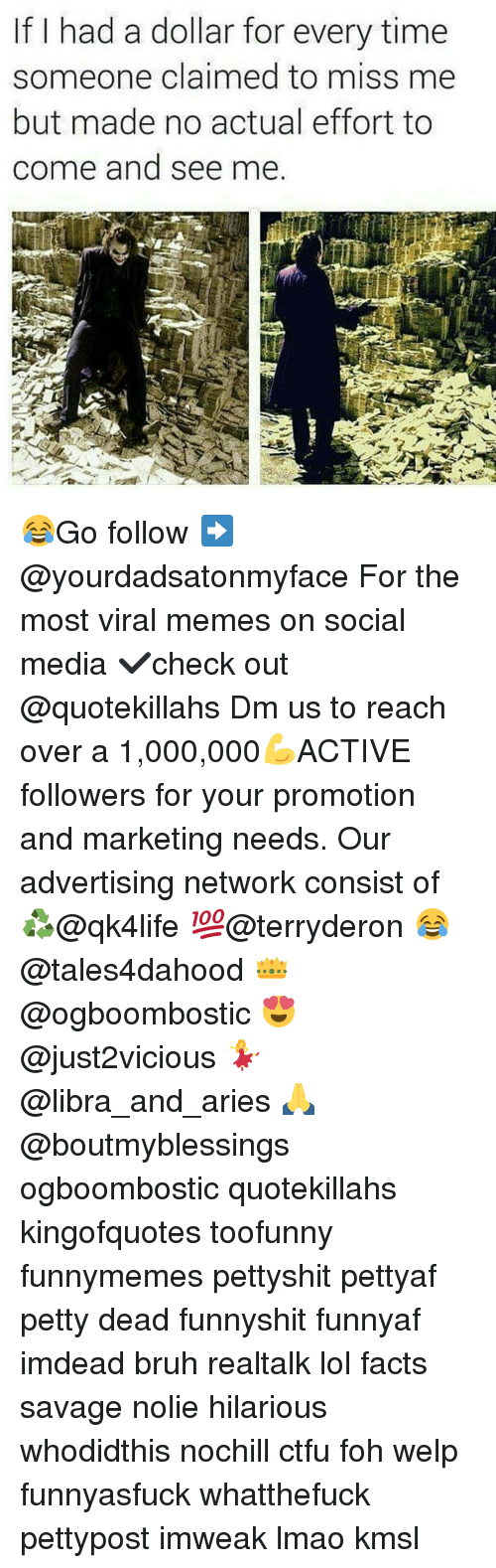 Bruh, Ctfu, and Facts: f had a dollar for every time  someone claimed to miss me  but made no actual effort to  come and see me 😂Go follow ➡@yourdadsatonmyface For the most viral memes on social media ✔check out @quotekillahs Dm us to reach over a 1,000,000💪ACTIVE followers for your promotion and marketing needs. Our advertising network consist of ♻@qk4life 💯@terryderon 😂@tales4dahood 👑@ogboombostic 😍@just2vicious 💃@libra_and_aries 🙏@boutmyblessings ogboombostic quotekillahs kingofquotes toofunny funnymemes pettyshit pettyaf petty dead funnyshit funnyaf imdead bruh realtalk lol facts savage nolie hilarious whodidthis nochill ctfu foh welp funnyasfuck whatthefuck pettypost imweak lmao kmsl