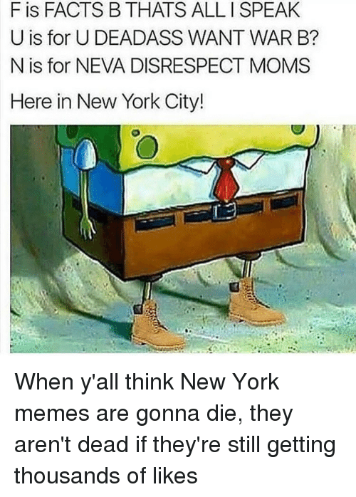 f is facts b thats alli speak u is for 8509152 ✅ 25 best memes about new york meme new york memes