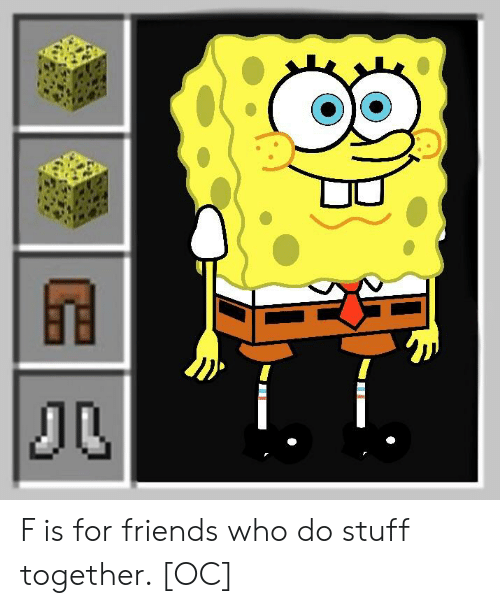 F Is for Friends Who Do Stuff Together OC | Friends Meme on