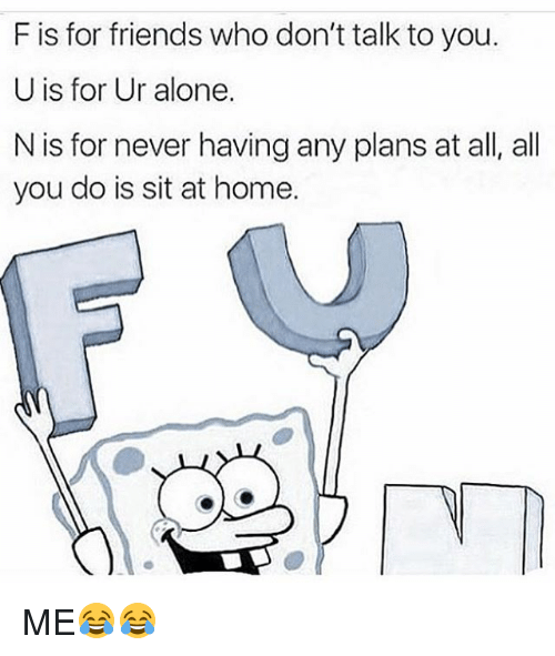 F Is For Friends Who Dont Talk To You U Is For Ur Alone N Is For