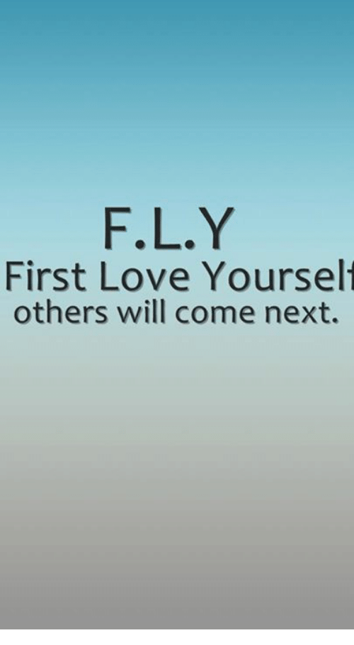 Fly First Love Yourself Others Will Come Next Love Meme On Me Me