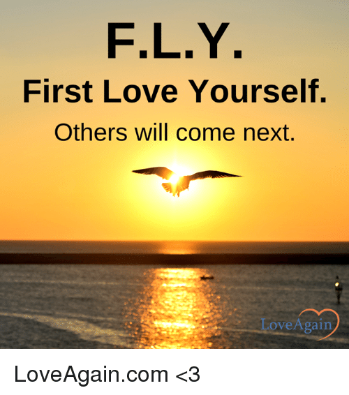 Fly First Love Yourself Others Will Come Next Love Again Loveagaincom 3 Love Meme On Me Me