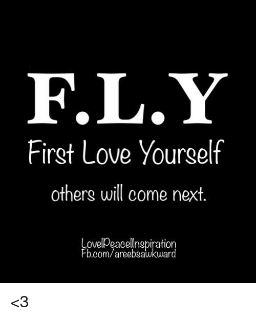 Fly First Love Yourself Others Will Come Next Lovelpeacellnspiration Fbcomareebsawkward 3 Love Meme On Me Me