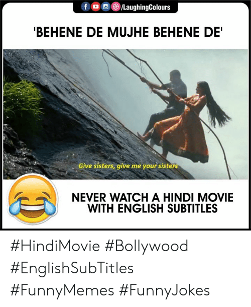 Movie, Watch, and Bollywood: f  LaughingColours  'BEHENE DE MUJHE BEHENE DE'  Give sisters, give me your sisters  NEVER WATCH A HINDI MOVIE  WITH ENGLISH SUBTITLES #HindiMovie #Bollywood #EnglishSubTitles #FunnyMemes #FunnyJokes