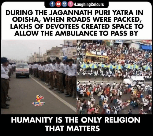 Space, Humanity, and Religion: f /LaughingColours  DURING THE JAGANNATH PURI YATRA IN  ODISHA, WHEN ROADS WERE PACKED,  LAKHS OF DEVOTEES CREATED SPACE TO  ALLOW THE AMBULANCE TO PASS BY  AUONING  Coleun  HUMANITY IS THE ONLY RELIGION  THAT MATTERS