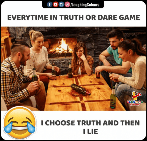 Game, Truth or Dare, and Truth: f /LaughingColours  EVERYTIME IN TRUTH OR DARE GAME  LAUGHING  Celours  I CHOOSE TRUTH AND THEN  I LIE  IS