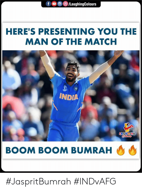 India, Match, and Indianpeoplefacebook: f  /LaughingColours  HERE'S PRESENTING YOU THE  MAN OF THE MATCH  INDIA  LAUGHING  Colorars  BOOM BOOM BUMRAH #JaspritBumrah #INDvAFG