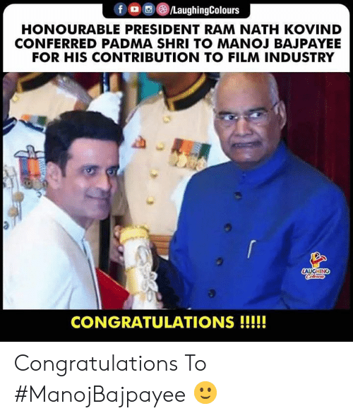 Congratulations, Film, and Indianpeoplefacebook: f LaughingColours  HONOURABLE PRESIDENT RAM NATH KOVIND  CONFERRED PADMA SHRI TO MANOJ BAJPAYEE  FOR HIS CONTRIBUTION TO FILM INDUSTRY  CONGRATULATIONS!!!! Congratulations To #ManojBajpayee 🙂