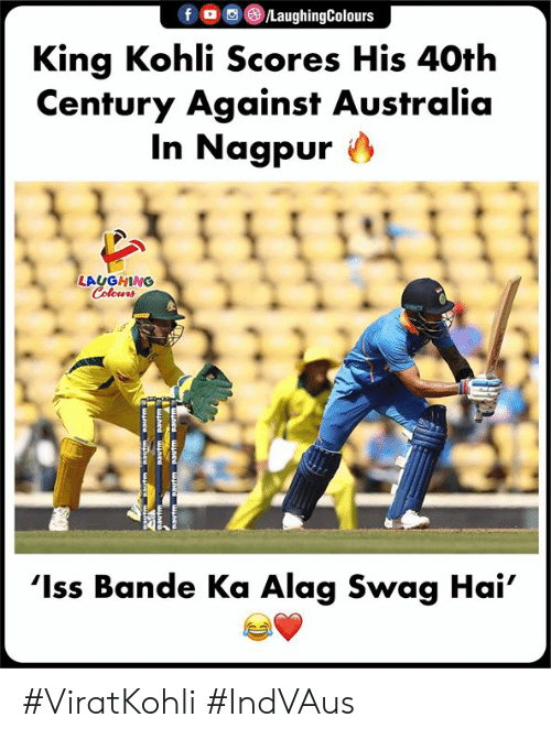 Swag, Australia, and Indianpeoplefacebook: f/LaughingColours  King Kohli Scores His 40th  Century Against Australia  In Nagpur >  LAUGHING  Colowrs  'Iss Bande Ka Alag Swag Hai #ViratKohli #IndVAus