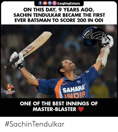 Bailey Jay, Best, and Sachin Tendulkar: f )/LaughingColours  ON THIS DAY, 9 YEARS AGO,  SACHIN TENDULKAR BECAME THE FIRST  EVER BATSMAN TO SCORE 200 IN ODI  SAHARA  : NOİP  LAUGHIN  ONE OF THE BEST INNINGS OF  MASTER-BLASTER #SachinTendulkar