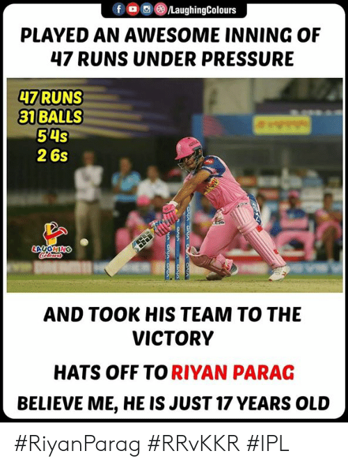 Pressure, Under Pressure, and Awesome: f/LaughingColours  PLAYED AN AWESOME INNING OF  47 RUNS UNDER PRESSURE  47 RUNS  31 BALLS  54S  2 6s  AND TOOK HIS TEAM TO THE  VICTORY  HATS OFF TO RIYAN PARAG  BELIEVE ME, HE IS JUST 17 YEARS OLUD #RiyanParag #RRvKKR #IPL