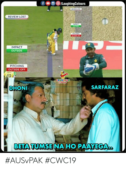 Lost, Indianpeoplefacebook, and Dhoni: f /LaughingColours  REVICW LOST  REVIEW LOST  IMPACT  OUTSOE  PITCHING  OUTSE OFF  IMPACT  OUTSIDE  PITCHING  OUTSIDE OFF  40  LAUGHING  Coleurs  DHONI  SARFARAZ  BETA TUMSE NA HO PAAYEGA. #AUSvPAK #CWC19