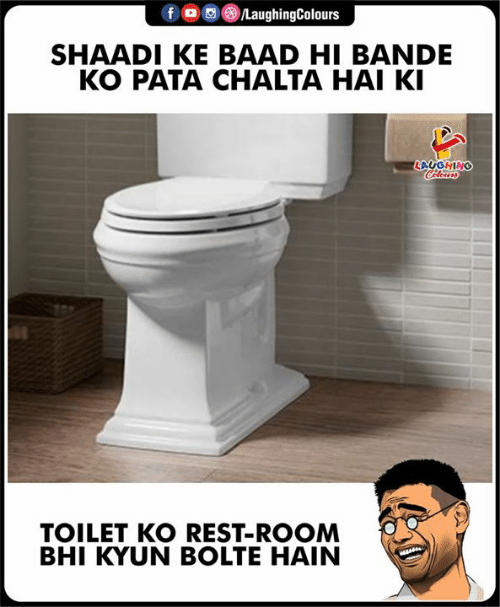 Indianpeoplefacebook, Rest, and Pata: f /LaughingColours  SHAADI KE BAAD HI BANDE  KO PATA CHALTA HAI K  LAUGHIN  TOILET KO REST-ROOM  BHI KYUN BOLTE HAIN