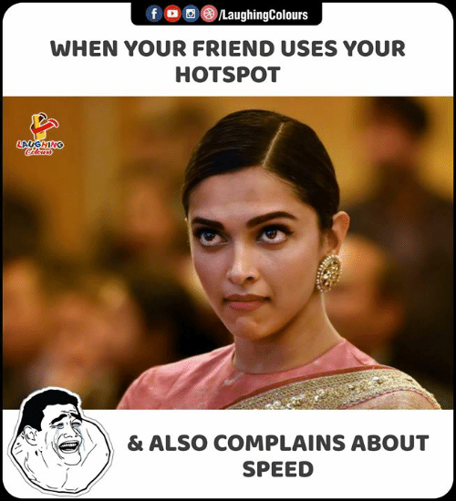 Indianpeoplefacebook, Speed, and Friend: f LaughingColours  WHEN YOUR FRIEND USES YOUR  HOTSPOT  LAUGHING  Celers  & ALSO COMPLAINS ABOUT  SPEED