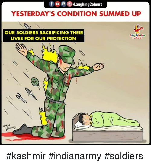 Soldiers, Indianpeoplefacebook, and Kashmir: f o S )/LaughingColours  YESTERDAY'S CONDITION SUMMED UP  OUR SOLDIERS SACRIFICING THEIR  LIVES FOR OUR PROTECTION  LAUGHING  Colcer  utKal #kashmir #indianarmy #soldiers