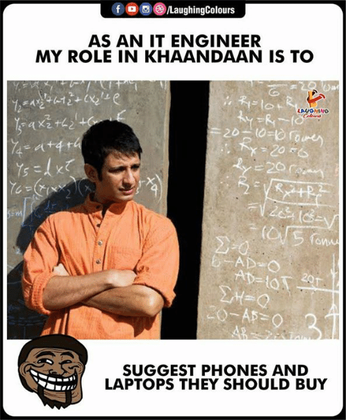Indianpeoplefacebook, Engineer, and Laptops: f OLaughingColours  AS AN IT ENGINEER  MY ROLE IN KHAANDAAN IS TO  LAUGHING  SUGGEST PHONES AND  LAPTOPS THEY SHOULD BUY