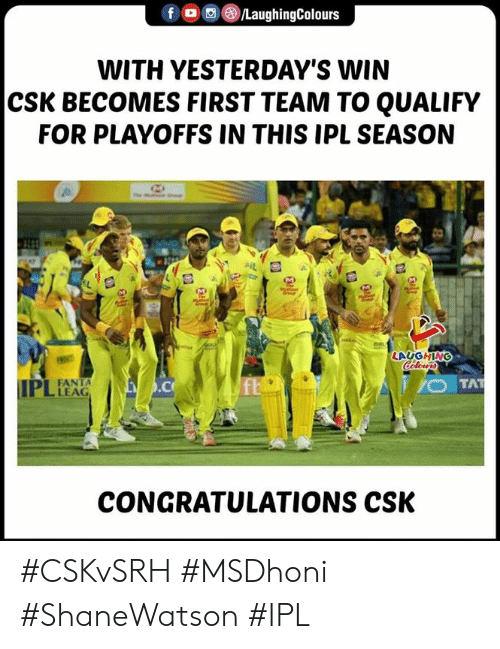 Fanta, Congratulations, and Indianpeoplefacebook: f oo@iLaughingColours  WITH YESTERDAY'S WIN  CSK BECOMES FIRST TEAM TO QUALIFY  FOR PLAYOFFS IN THIS IPL SEASON  LAUGHING  FANTA  LEAG  CONGRATULATIONS CSK #CSKvSRH #MSDhoni #ShaneWatson #IPL
