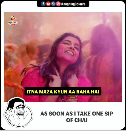 Soon..., Indianpeoplefacebook, and One: f  oo()/LaughingColours  LAUGHING  ITNA MAZA KYUN AA RAHA HAI  AS SOON AS I TAKE ONE SIP  OF CHAI