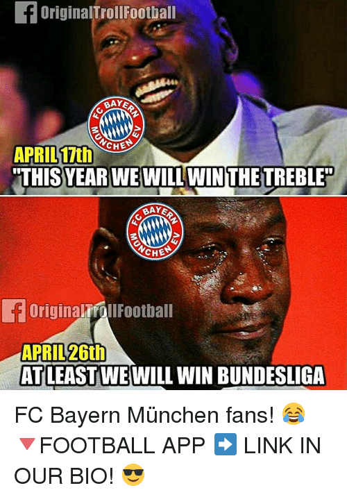 """Football, Memes, and Link: f OriginalTroll Football  BAYE  CHES  APRIL 17th  """"THIS YEAR WE WILL WIN THE TREBLE""""  BAYE  CHE  originalrfallFootball  APRIL 26th  ATLEAST WE WILL WIN BUNDESLIGA FC Bayern München fans! 😂 🔻FOOTBALL APP ➡️ LINK IN OUR BIO! 😎"""