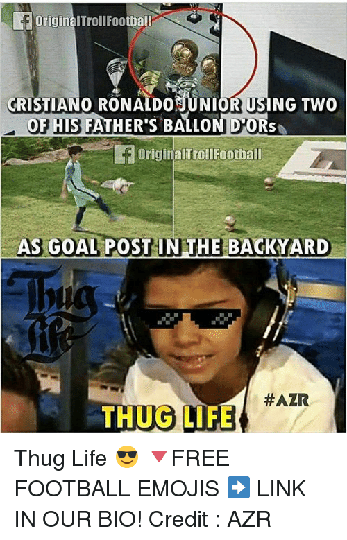 Football, Life, and Memes: f originalTroll Football  dRISTIANO DO JUNIOR USN  Two  OF HIS FATHER's BALLO  D OR  f originalTrol Football  AS GOAL POST IN THE BAGKYARD  HAZR  THUG LIFE Thug Life 😎 🔻FREE FOOTBALL EMOJIS ➡️ LINK IN OUR BIO! Credit : AZR