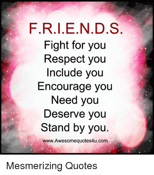 Friends Fight For You Respect You Include You Encourage You Need You