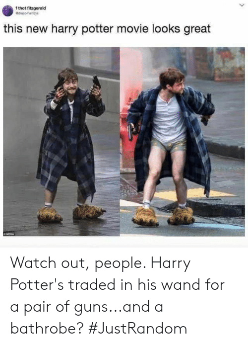 Guns, Harry Potter, and Thot: f thot fitzgerald  @dracomalitoys  this new harry potter movie looks great Watch out, people. Harry Potter's traded in his wand for a pair of guns...and a bathrobe? #JustRandom