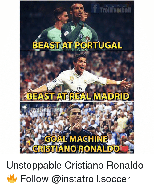 Cristiano Ronaldo, Football, and Memes: f Troll Football  BEASTAT PORTUGAL  Fly  BEAST ATREAL MADRID  GOAL MACHINE  CRISTIANO RONALDO Unstoppable Cristiano Ronaldo 🔥 Follow @instatroll.soccer