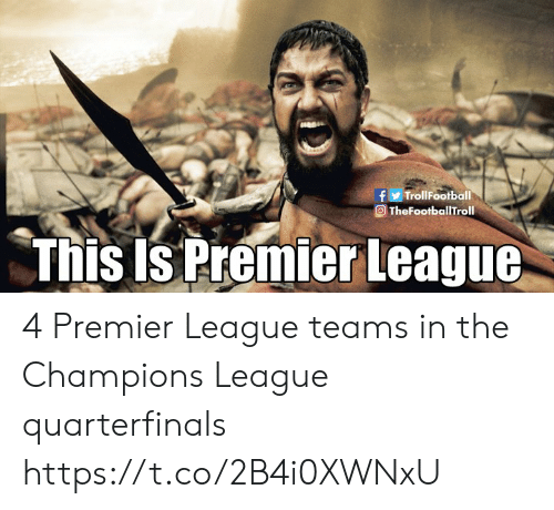 Memes, Premier League, and Champions League: f TrollFootball  O TheFootballTroll  This Is Premier League 4 Premier League teams in the Champions League quarterfinals https://t.co/2B4i0XWNxU
