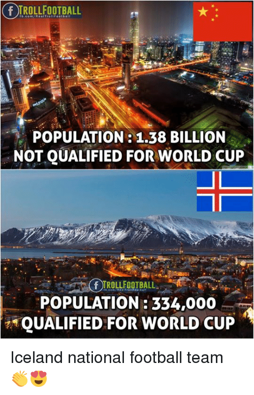 Football, Memes, and World Cup: F TROLLFOOTBALL  POPULATION:1.38 BILLION  NOT QUALIFIED FOR WORLD CUP  POPULATION: 334,000  QUALIFIED FOR WORLD CUP Iceland national football team 👏😍