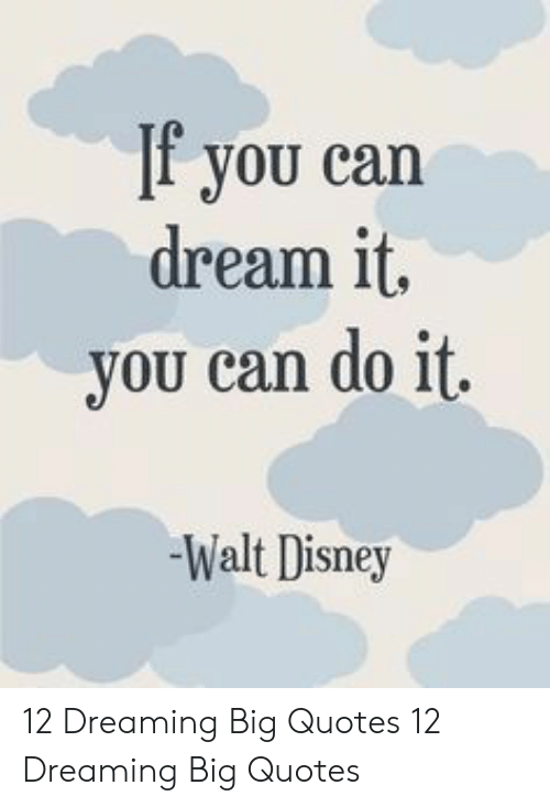 F You Can Dream It You Can Do It Walt Disney 12 Dreaming Big ...