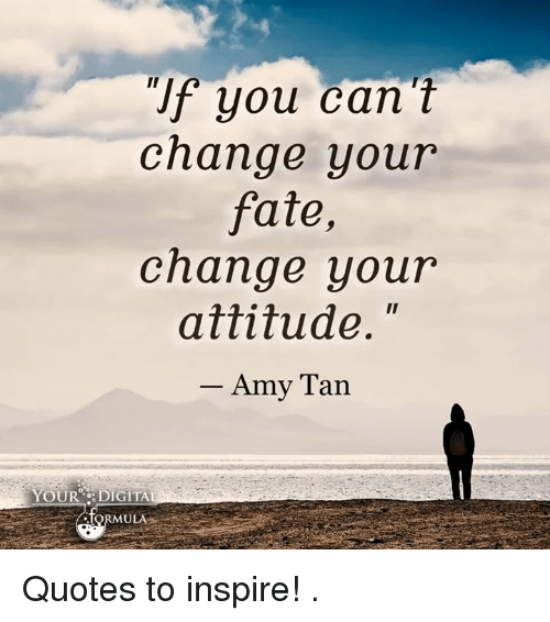 Memes, Tanning, And Attitude: F You Can T Change Your Fate, Change