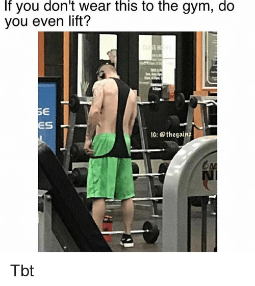 f you dont wear this to the gym do you 31078039 ✅ 25 best memes about do you even do you even memes